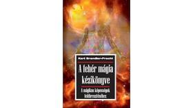 Brandler-Pracht, Karl - A fehér mágia kézikönyve - A mágikus képességek felébresztéséhez