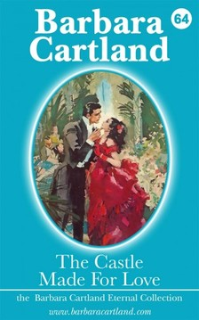 Barbara Cartland - The Castle Made for Love [eKönyv: epub, mobi]