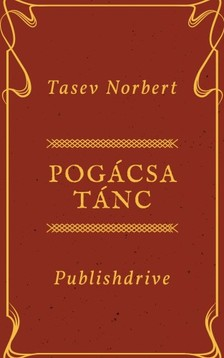 Norbert Tasev - Pogácsa Tánc - Összegyűjtött Versek 2003-2007 [eKönyv: epub, mobi]