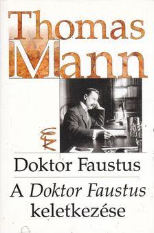 Thomas Mann - Doktor Faustus - A Doktor Faustus keletkezése [antikvár]