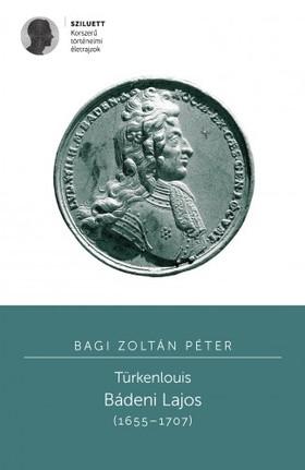 Bagi Zoltán Péter - Türkenlouis. Bádeni Lajos (1655-1707) [eKönyv: pdf]