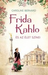 Caroline Bernard - Frida Kahlo és az élet színei [eKönyv: epub, mobi]