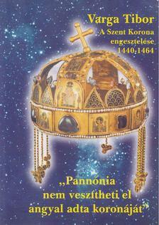 Varga Tibor - A Szent Korona engesztelése (1440-1464) [antikvár]