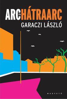 Garaczi László - Arc és hátrararc [antikvár]