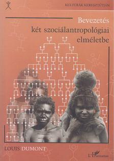 Dumont, Louis - Bevezetés két szociálantropológiai elméletbe [antikvár]