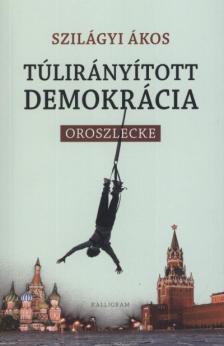 Szilágyi Ákos - Túlirányított demokrácia
