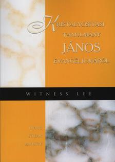 WITNESS LEE - Kristályosítási tanulmány János evangéliumáról