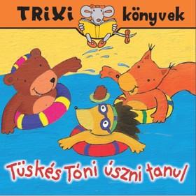 BRÜCKNER JUDIT - Trixi könyvek - Tüskés Tóni úszni tanul