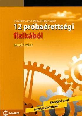 Csiszár Imre, Győri István, Dr. Hilbert Margit - 12 PRÓBAÉRETTSÉGI FIZIKÁBÓL - EMELT SZINT