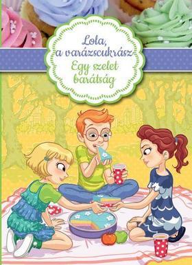 Lola, a varázscukrász 3.-Egy szelet barátság
