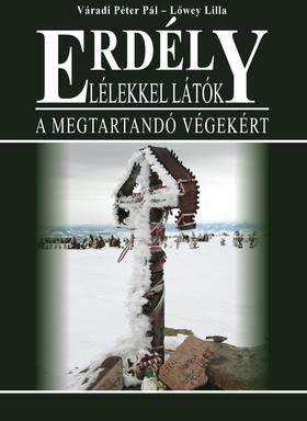Váradi Péter Pál, Lőwey Lilla - Erdély - Lélekkel látók - A megtartandó végekért