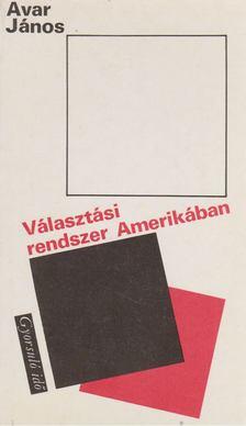 Avar János - Választási rendszer Amerikában [antikvár]