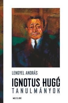 Lengyel András (szerk.) - Ignotus Hugó tanulmányok
