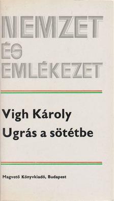 Vigh Károly - Ugrás a sötétbe [antikvár]