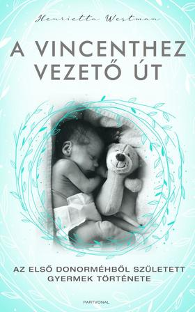Henrietta Westman - A Vincenthez vezető út - Az első donorméhből született gyermek története