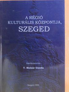 Blazovich László - A régió kulturális központja, Szeged [antikvár]