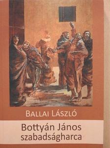 Ballai László - Bottyán János szabadságharca (dedikált példány) [antikvár]