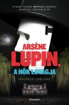 Maurice Leblanc - Arsene Lupin a nők lovagja