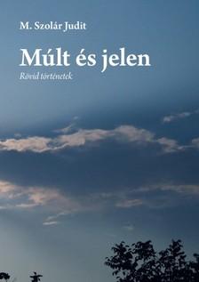 M. Szolár Judit - Múlt és jelen [eKönyv: pdf, epub, mobi]