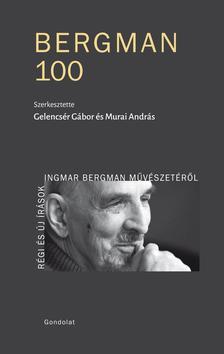 Gelencsér Gábor - Murai András (szerk.) - BERGMAN 100 - Régi és új írások Ingmar Bergman művészetéről