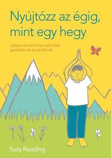 Suzy Reading - Nyújtózz az égig, mint egy hegy - Játékos mindfulness-technikák gyerekeknek és szülőknek