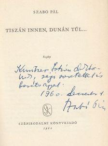 Szabó Pál - Tiszán innen, Dunán túl... (dedikált) [antikvár]