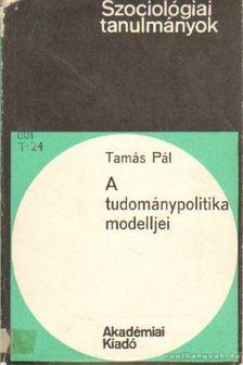 Tamás Pál - A tudománypolitika modelljei [antikvár]