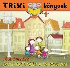 Tóth Eszter - TRIXI KÖNYVEK - MANÓCSKÁÉK A VÁROSBAN - MANÓMESÉK