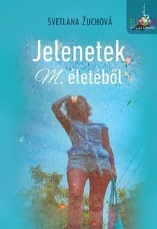 Svetlana Zuchova - Jelenetek M. életéből