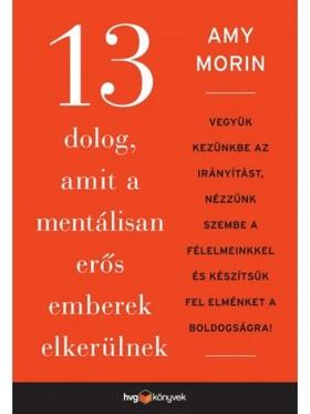 Morin, Amy - 13 dolog, amit a mentálisan erős emberek elkerülnek