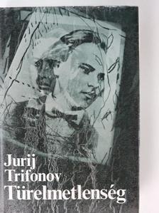 Jurij Trifonov - Türelmetlenség [antikvár]