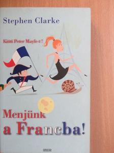 Stephen Clarke - Menjünk a Francba! [antikvár]