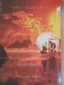 Ihász-Kovács Éva - Búcsú sosem-volt Ithakámtól [antikvár]