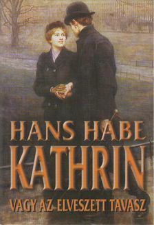 Habe, Hans - Kathrin vagy az elveszett tavasz [antikvár]