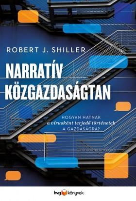 Robert J. Shiller - Narratív közgazdaságtan - Hogyan hatnak a vírus módjára terjedő történetek a gazdaságra? [eKönyv: epub, mobi]