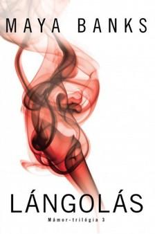 Maya Banks - Lángolás - Mámor-trilógia 3 [eKönyv: epub, mobi]