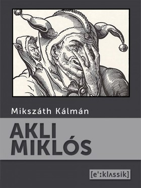 MIKSZÁTH KÁLMÁN - Akli Miklós [eKönyv: epub, mobi]