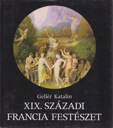 Gellér  Katalin - XIX. századi francia festészet [antikvár]