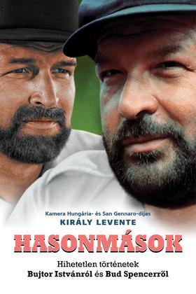 Király Levente-- - Hasonmások - Hihetetlen történetek Bujtor Istvánról és Bud Spencerről