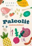 Szendi Gábor, Mezei Elmira - Paleolit szakácskönyv - 2. kiadás