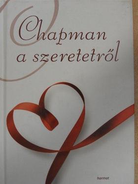 Gary Chapman - Chapman a szeretetről [antikvár]