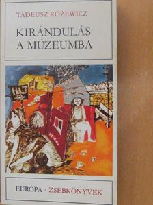 Tadeusz Rózewicz - Kirándulás a múzeumba [antikvár]