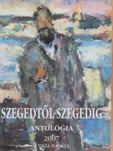 Apró Ferenc - Szegedtől Szegedig - Antológia 2007 [antikvár]