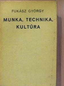 Fukász György - Munka, technika, kultúra [antikvár]