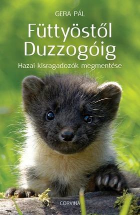 GERA PÁL - Füttyöstől Duzzogóig - Hazai kisragadozók megmentése