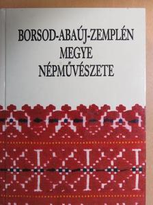 Balassa M. Iván - Borsod-Abaúj-Zemplén megye népművészete [antikvár]
