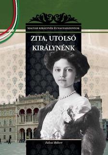 Falvai Róbert - Utolsó királynénk, Zita