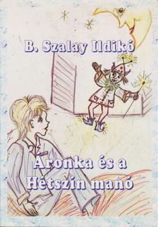 B. Szalay Ildikó - Áronka és a Hétszín manó [antikvár]
