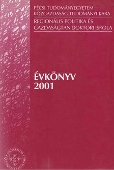 Mezei Cecília - Pécsi Tudományegyetem Közgazdaság-Tudományi Kara Regionális Politika és Gazdaságtan Doktori Iskola Évkönyv 2001 [antikvár]