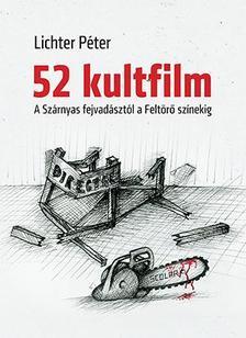 LICHTER PÉTER - 52 kultfilm: A Szárnyas fejvadásztól a Feltörő színekig